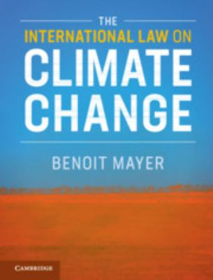 The international law on climate change / Benoit Mayer.