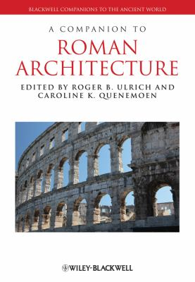 A Companion to Roman Architecture by Roger B. Ulrich and Caroline K. Quenemoen