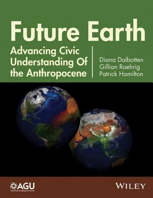 Book Cover : Future Earth  advancing civic understanding of the anthropocene
