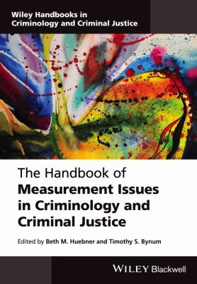 The Handbook of Measurement Issues in Criminology and Criminal Justice by Beth M. Huebner and Timothy S. Bynum