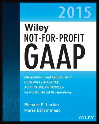 Wiley Not-For-Profit GAAP 2015: Interpretation and Application of Generally Accepted Accounting Principles - Opens in a new window