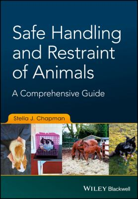 Safe Handling and Restraint of Animals : A Comprehensive Guide