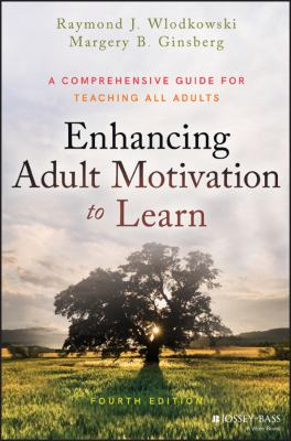 Enhancing adult motivation to learn : a comprehensive guide for teaching all adults (Fourth Edition)