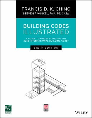 Cover Art for Building Codes Illustrated : a guide to understanding the 2018 International Building Code by Francis D. K. Ching; Steven R. Winkel