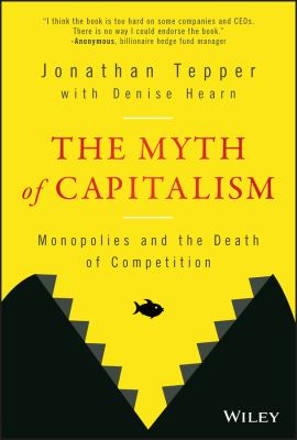 The myth of capitalism : monopolies and the death of competition by Tepper, Jonathan, 1976- author.