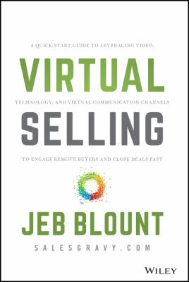 Virtual selling : a quick-start guide to leveraging video, technology, and virtual communication channels to engage remote buyers and close deals fast by Blount, Jeb, author.