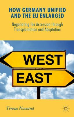 Book Cover : How Germany Unitfied and the EU Enlarged : negotiating the accession through transplantation and adaptation