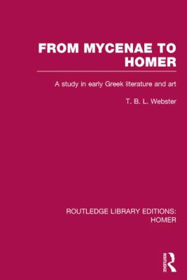 From Mycenae to Homer: A Study in Early Greek Literature and Art