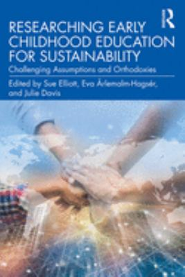 Researching early childhood education for sustainability : challenging assumptions and orthodoxies (2020) - Book