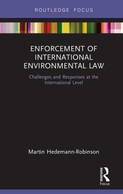 Enforcement of International Environmental Law Challenges and Responses at the International Level -- Hedemann-Robinson -- 2018