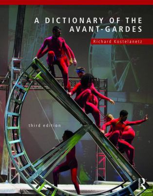 A Dictionary of the Avant-Gardes by Richard Kostelanetz