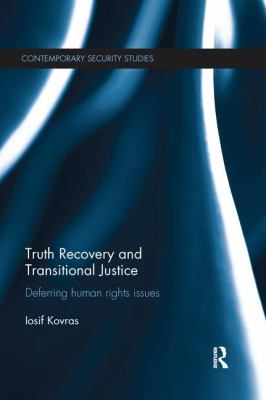 Truth Recovery and Transitional Justice, deferring Human Rights Issues. Iosif Kovras.
