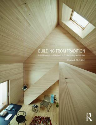 Building from tradition : local materials and methods in contemporary architecture