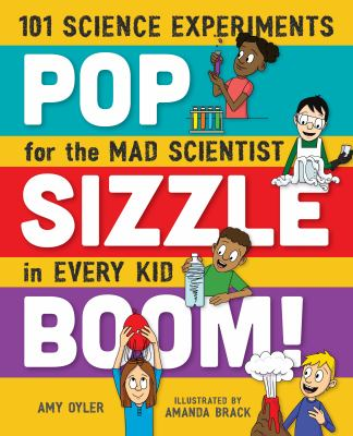 Pop sizzle boom! : 101 science experiments for the mad scientist in every kid by Amy Oyler
