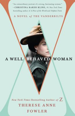 A Well Behaved Woman by Therese Anne Fowler