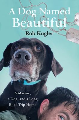 A Dog Named Beautiful: A Marine, a Dog, and a Long Road Trip Home book cover