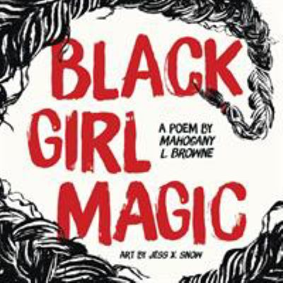 Cover Art for Black Girl Magic by Mahogany L. Browne; Jess X. Snow (Illustrator)