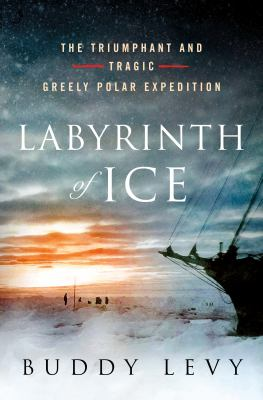 Labyrinth of Ice: The Triumphant and Tragic Greely Polar Expedition book cover