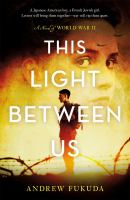 This Light Between Us : A Novel Of World War Ii by Fukuda, Andrew Xia © 2021 (Added: 3/11/21)