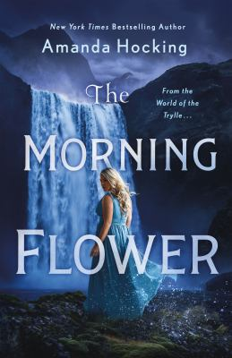 The Morning Flower: The Omte Origins (from the World of the Trylle)