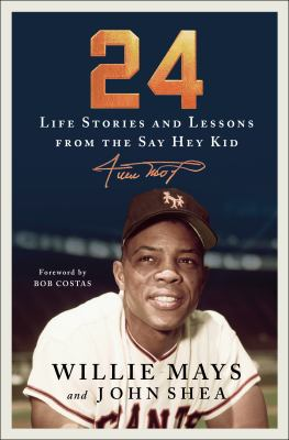 24: Life Stories & Lessons from the Say Hey Kid Willie Mays