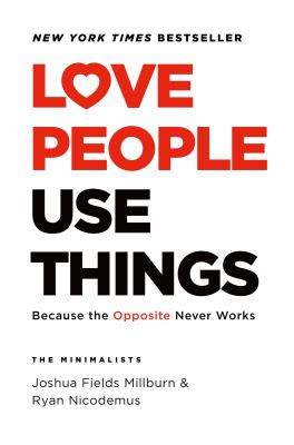 Love people, use things : because the opposite never works