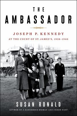 The ambassador : Joseph P. Kennedy at the Court of St. James