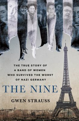 The nine : the true story of a band of women who survived the worst of Nazi Germany