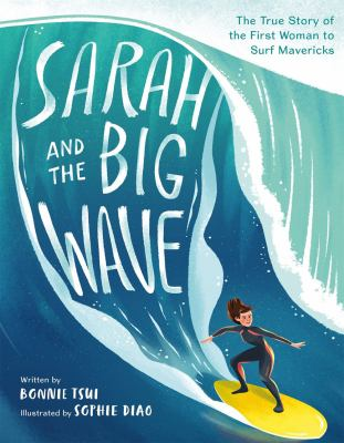 Sarah and the big wave : the true story of the first woman to surf Mavericks by Tsui, Bonnie, author.