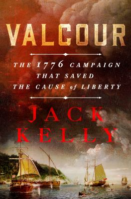 Valcour : the 1776 campaign that saved the cause of liberty