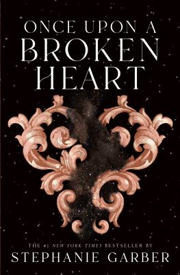 Once upon a broken heart by Garber, Stephanie, author.