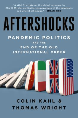 Aftershocks : pandemic politics and the end of the old international order