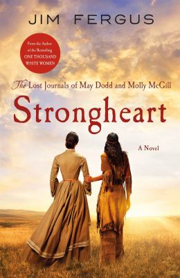 Strongheart : the lost journals of May Dodd and Molly McGill