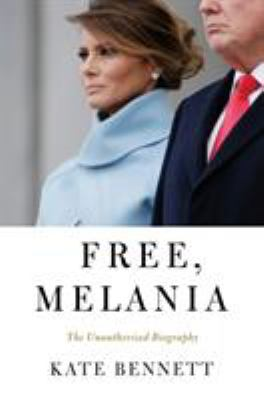 Free, Melania: The Unauthorized Biography book cover