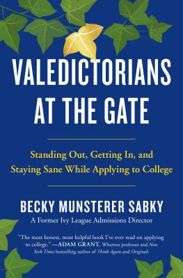 Valedictorians at the gate : standing out, getting in, and staying sane while applying to college