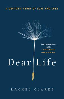 Dear life: A Doctor's Story of Love and Loss, Rachel Clarke