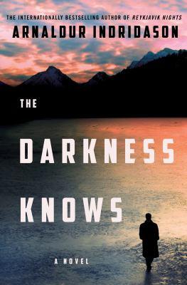 The darkness knows / by Arnaldur Indriðason,