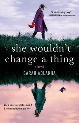 She wouldn't change a thing / by Adlakha, Sarah