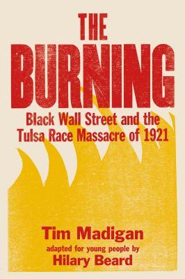 The burning : Black Wall Street and the Tulsa Race Massacre of 1921
