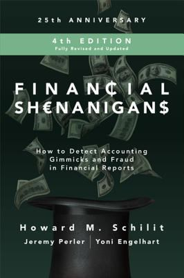 Financial Shenanigans: How to Detect Accounting Gimmicks & Fraud in Financial Reports, 4th Edition - opens in a new window