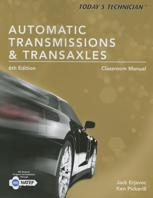 Today's Technician : Automatic Transmissions and Transaxels Classroom Manual (6e)