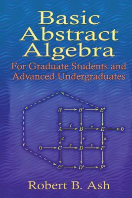 book cover: Basic Abstract Algebra: for Graduate Students and Advanced Undergraduates