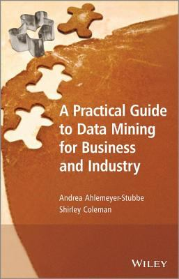 book cover: A Practical Guide to Data Mining for Business and Industry