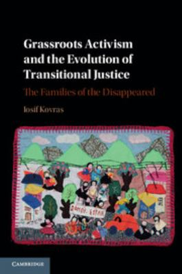 Grassroots Activism and the Evolution of Transitional Justice,  the families of the disappeared. Iosif Kovras.