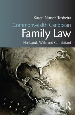 Commonwealth Caribbean family law : husband, wife and cohabitant / Karen Nunez-Tesheira