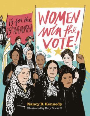 Women win the vote : 19 for the 19th amendment