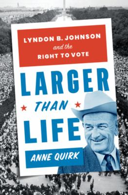 Larger than life : Lyndon B. Johnson and the right to vote