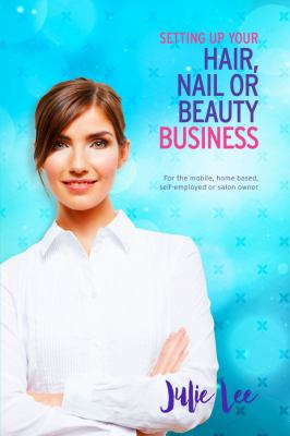 Setting up your hair, nail or beauty business