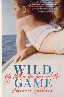 Wild Game: My Mother, Her Lover, and Me book cover