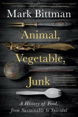 Animal, vegetable, junk : by Bittman, Mark,